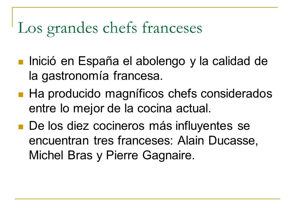 Los grandes chefs franceses Inició en España el abolengo y la calidad de la gastronomía francesa. Ha producido magníficos chefs considerados entre lo