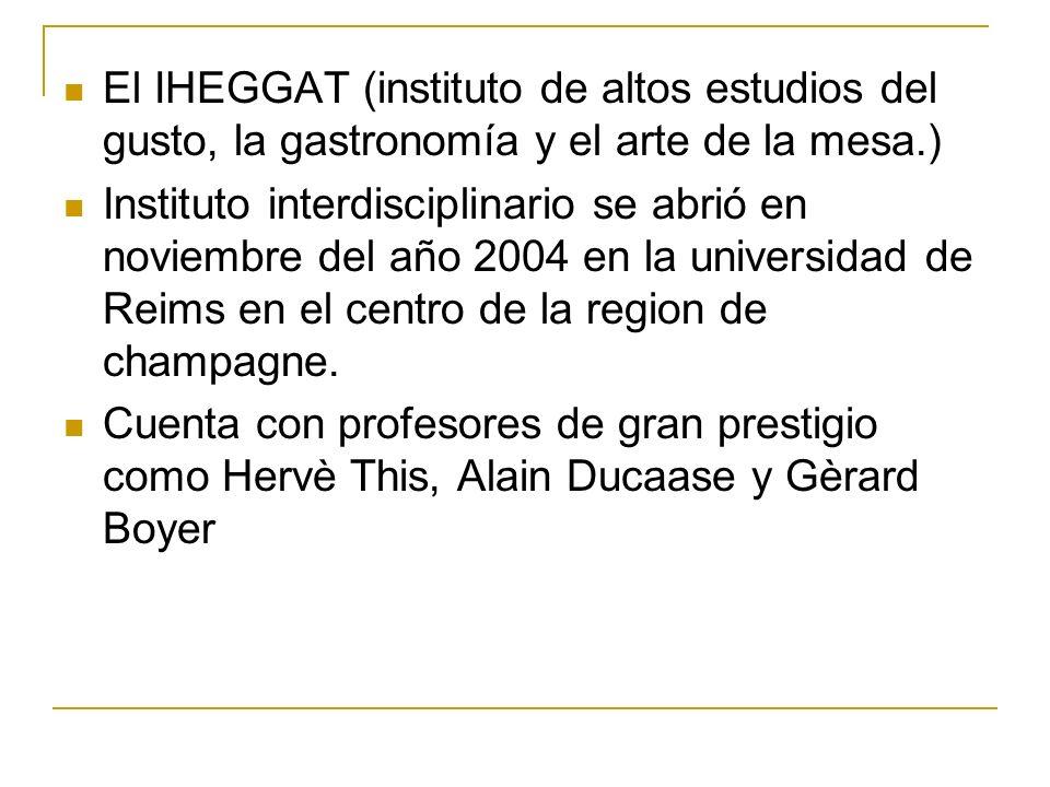 El IHEGGAT (instituto de altos estudios del gusto, la gastronomía y el arte de la mesa.) Instituto interdisciplinario se abrió en noviembre del año 20
