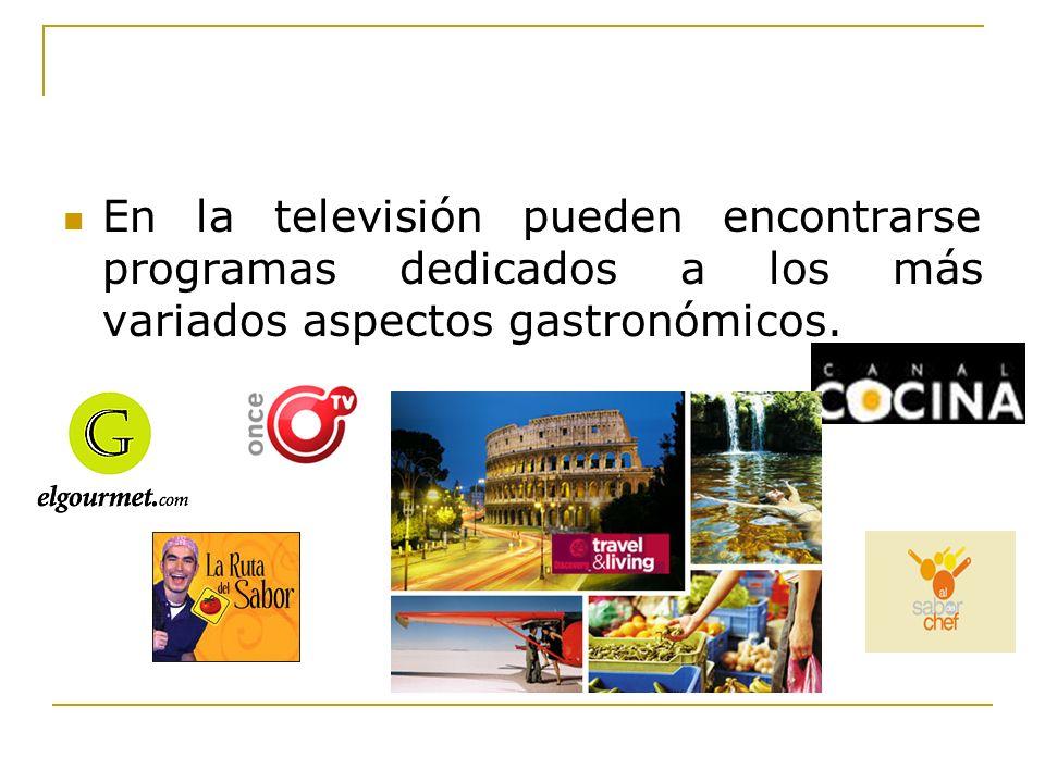 En la televisión pueden encontrarse programas dedicados a los más variados aspectos gastronómicos.