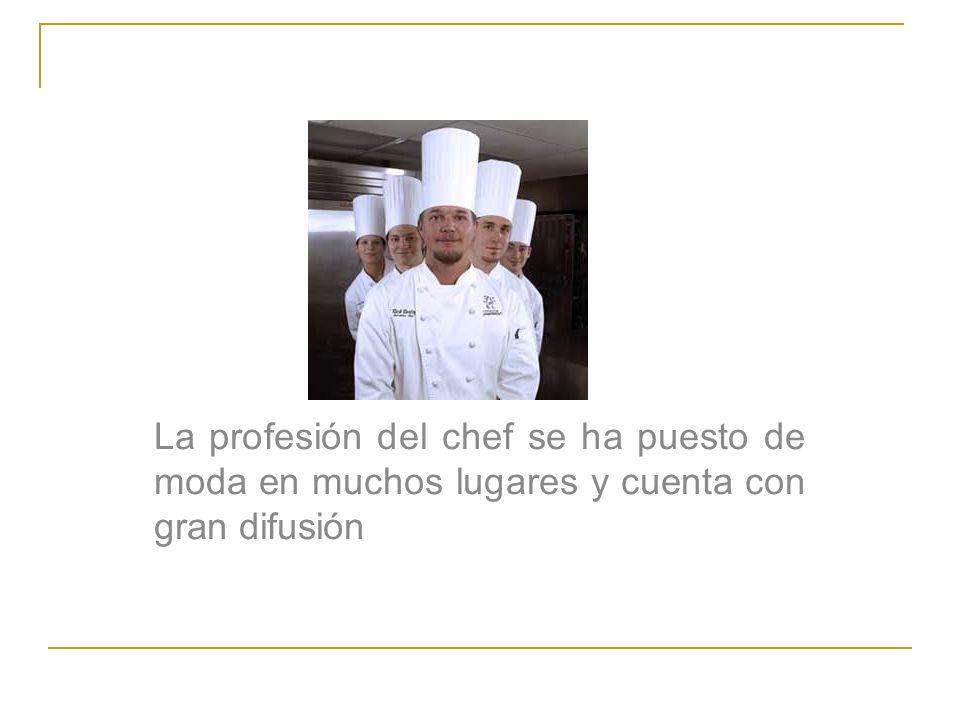 La profesión del chef se ha puesto de moda en muchos lugares y cuenta con gran difusión