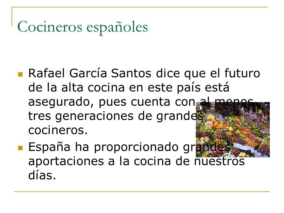 Cocineros españoles Rafael García Santos dice que el futuro de la alta cocina en este país está asegurado, pues cuenta con al menos tres generaciones