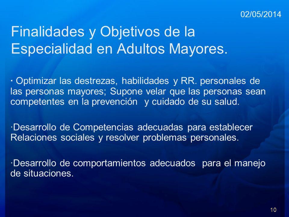 Finalidades y Objetivos de la Especialidad en Adultos Mayores. · Optimizar las destrezas, habilidades y RR. personales de las personas mayores; Supone