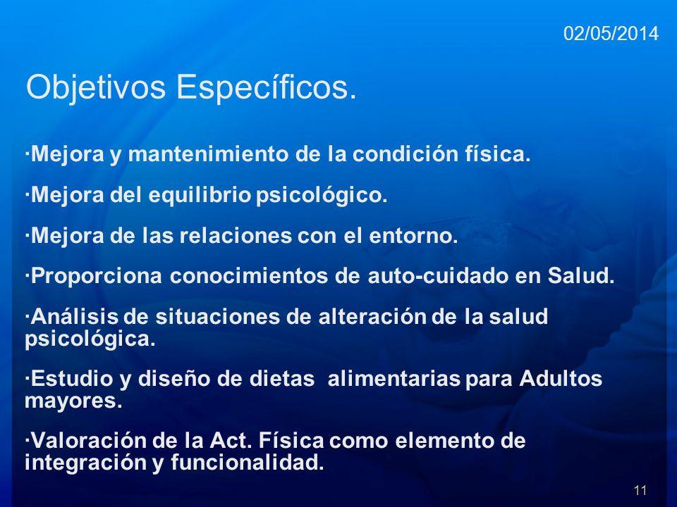 Objetivos Específicos. ·Mejora y mantenimiento de la condición física. ·Mejora del equilibrio psicológico. ·Mejora de las relaciones con el entorno. ·