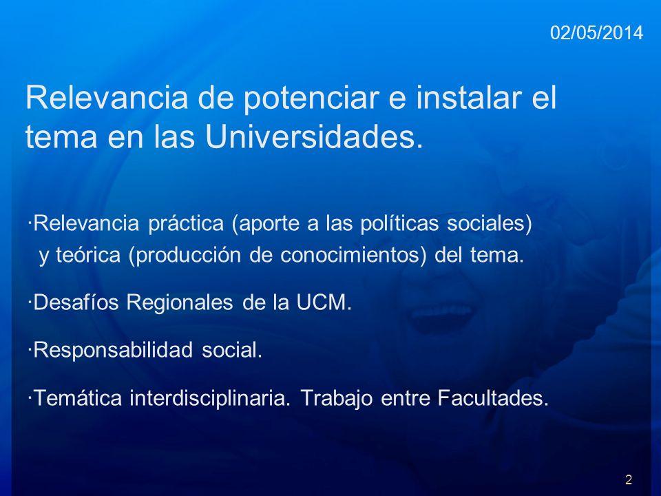 Relevancia de potenciar e instalar el tema en las Universidades. ·Relevancia práctica (aporte a las políticas sociales) y teórica (producción de conoc