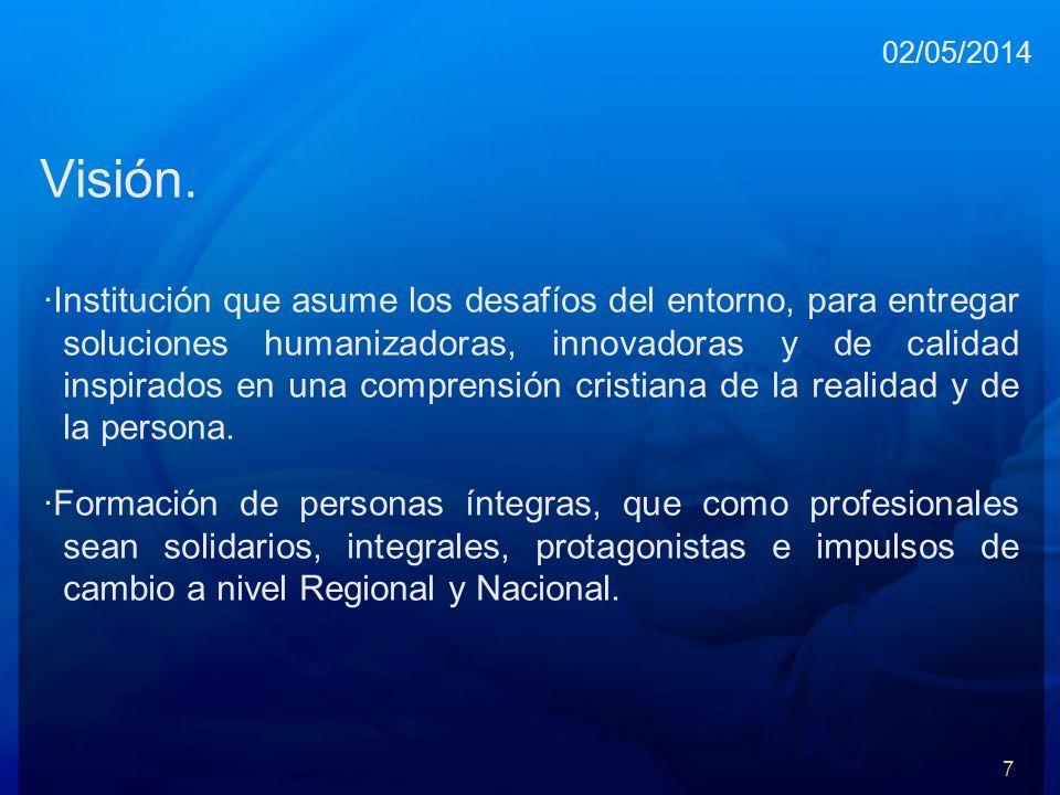 Visión. ·Institución que asume los desafíos del entorno, para entregar soluciones humanizadoras, innovadoras y de calidad inspirados en una comprensió