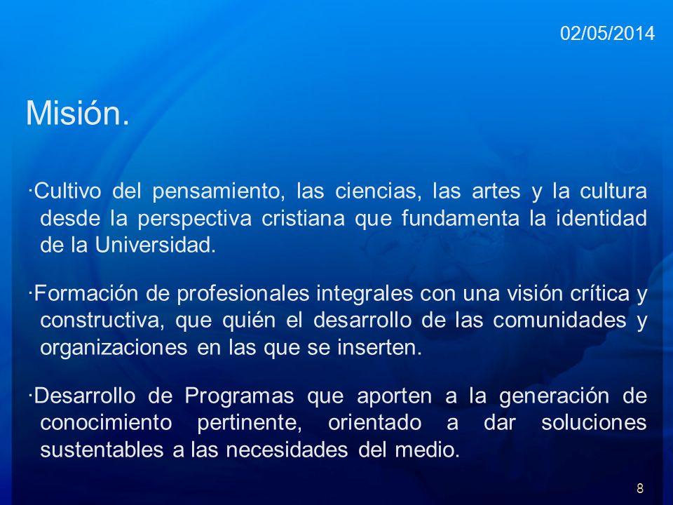 Misión. ·Cultivo del pensamiento, las ciencias, las artes y la cultura desde la perspectiva cristiana que fundamenta la identidad de la Universidad. ·