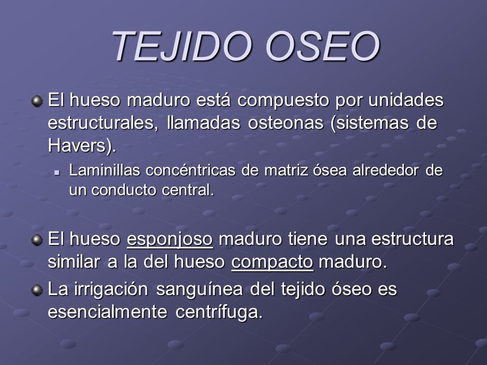 TEJIDO OSEO El hueso maduro está compuesto por unidades estructurales, llamadas osteonas (sistemas de Havers). Laminillas concéntricas de matriz ósea