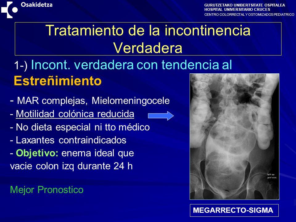 CENTRO COLORRECTAL Y OSTOMIZADOS PEDIATRICO GURUTZETAKO UNIBERTSITATE OSPITALEA HOSPITAL UNIVERSITARIO CRUCES Tratamiento de la incontinencia Verdadera - MAR complejas, Mielomeningocele - Motilidad colónica reducida - No dieta especial ni tto médico - Laxantes contraindicados - Objetivo: enema ideal que vacie colon izq durante 24 h Mejor Pronostico 1-) Incont.