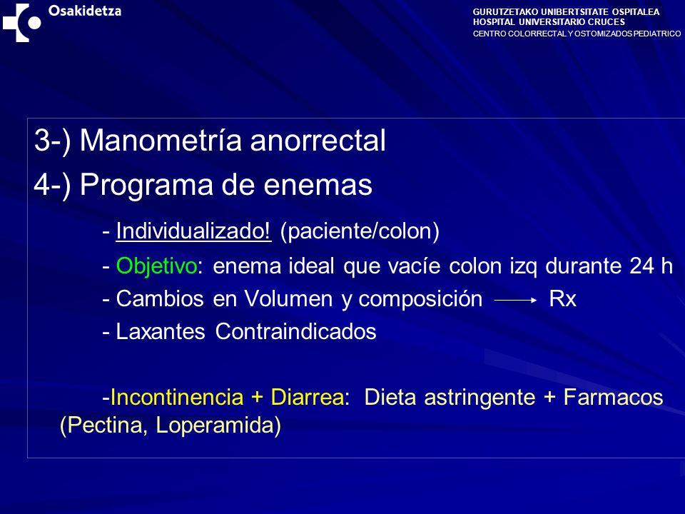 CENTRO COLORRECTAL Y OSTOMIZADOS PEDIATRICO GURUTZETAKO UNIBERTSITATE OSPITALEA HOSPITAL UNIVERSITARIO CRUCES 3-) Manometría anorrectal 4-) Programa de enemas - Individualizado.