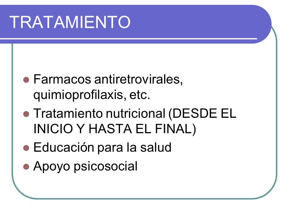 TRATAMIENTO Farmacos antiretrovirales, quimioprofilaxis, etc. Tratamiento nutricional (DESDE EL INICIO Y HASTA EL FINAL) Educación para la salud Apoyo
