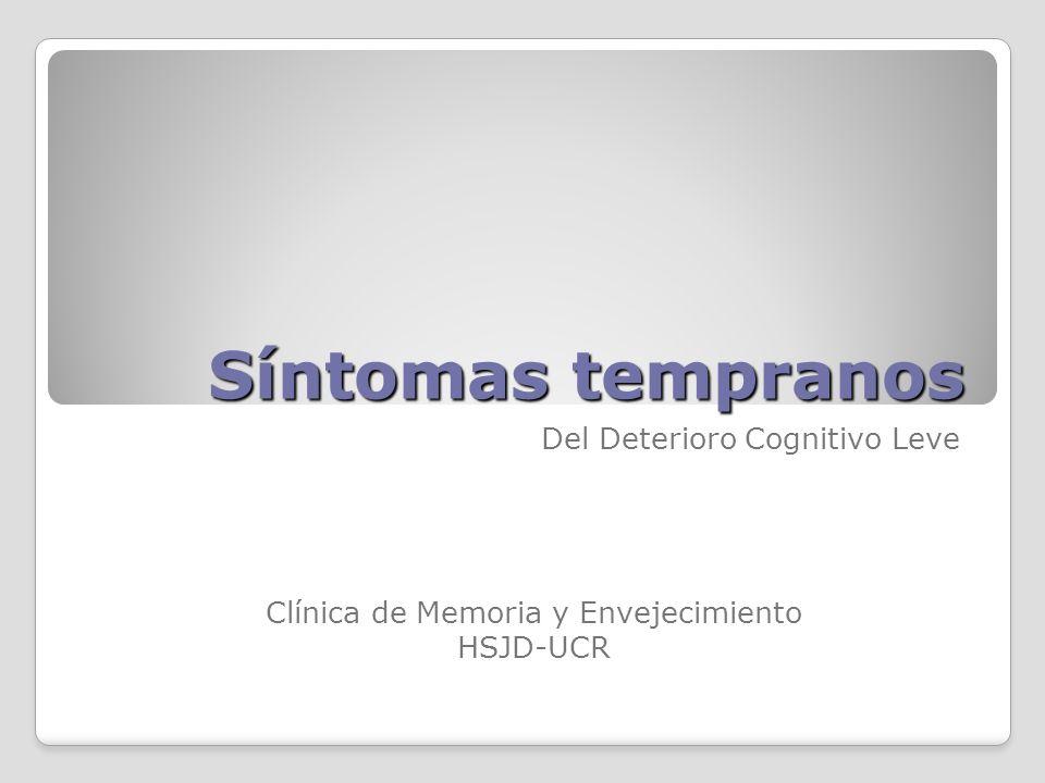 Síntomas tempranos Del Deterioro Cognitivo Leve Clínica de Memoria y Envejecimiento HSJD-UCR
