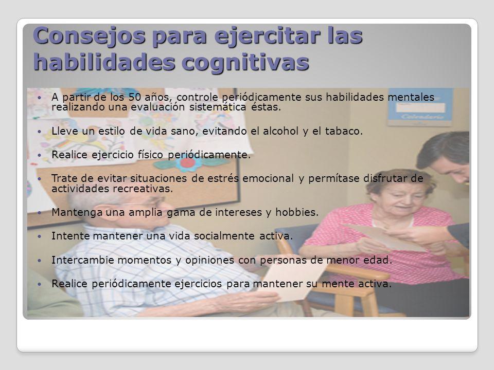Consejos para ejercitar las habilidades cognitivas A partir de los 50 años, controle periódicamente sus habilidades mentales realizando una evaluación
