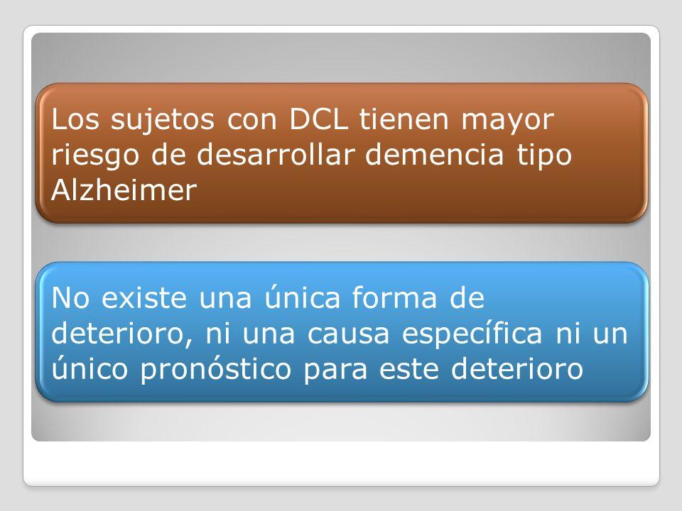 Los sujetos con DCL tienen mayor riesgo de desarrollar demencia tipo Alzheimer No existe una única forma de deterioro, ni una causa específica ni un ú