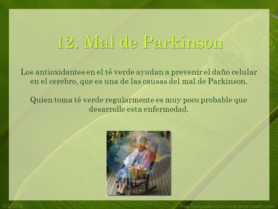 5/2/2014 Free Template from www.brainybetty.com 11. Alzheimer El té verde ayuda a fortalecer la memoria. Aunque aún no se conoce cura para el Alzheime