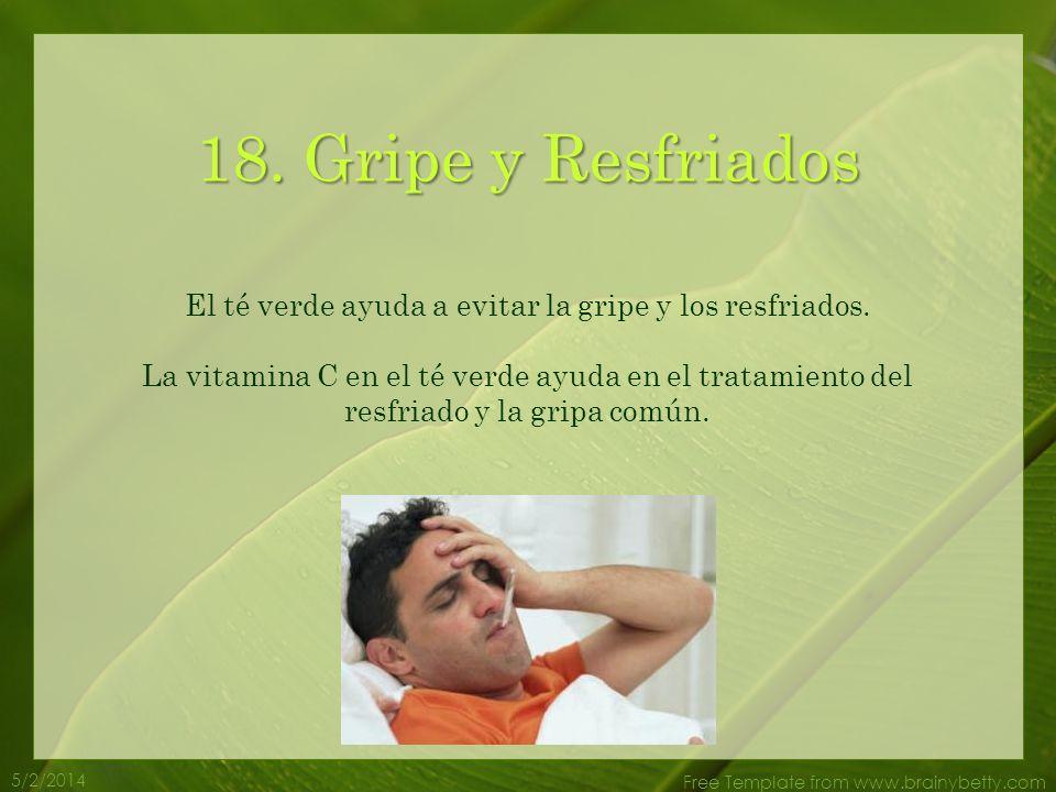 5/2/2014 Free Template from www.brainybetty.com 17. Inmunidad Los polifenoles y flavonoides que se encuentran en el té verde ayudan a estimular el sis