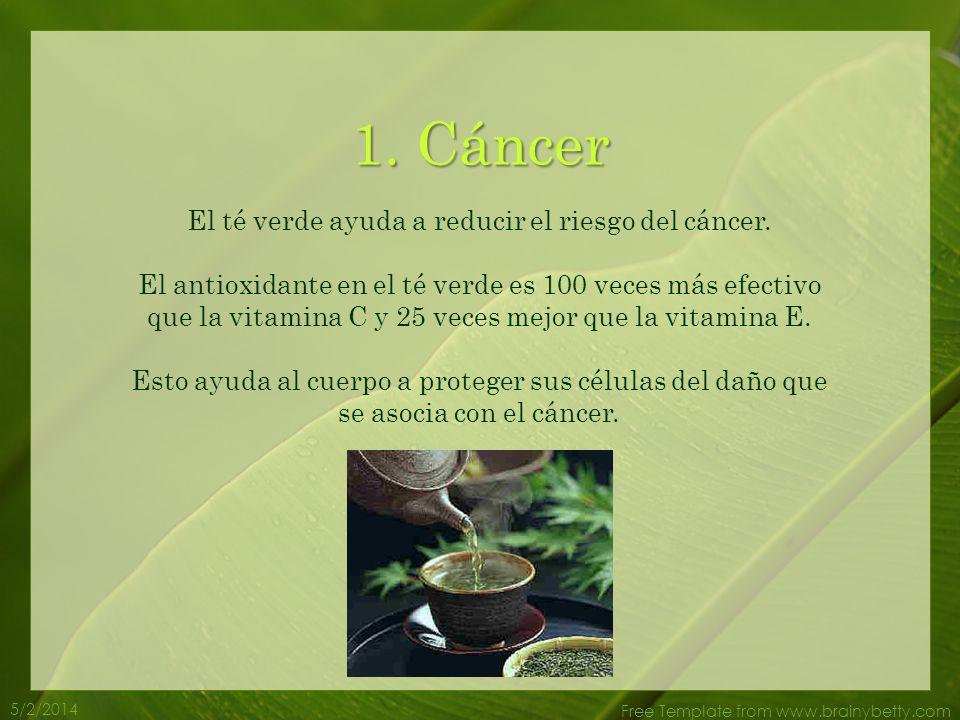1.Cáncer El té verde ayuda a reducir el riesgo del cáncer.