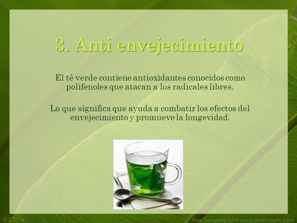 5/2/2014 Free Template from www.brainybetty.com El té verde contiene antioxidantes conocidos como polifenoles que atacan a los radicales libres.