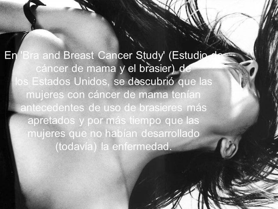 En 'Bra and Breast Cancer Study' (Estudio de cáncer de mama y el brasier) de los Estados Unidos, se descubrió que las mujeres con cáncer de mama tenía