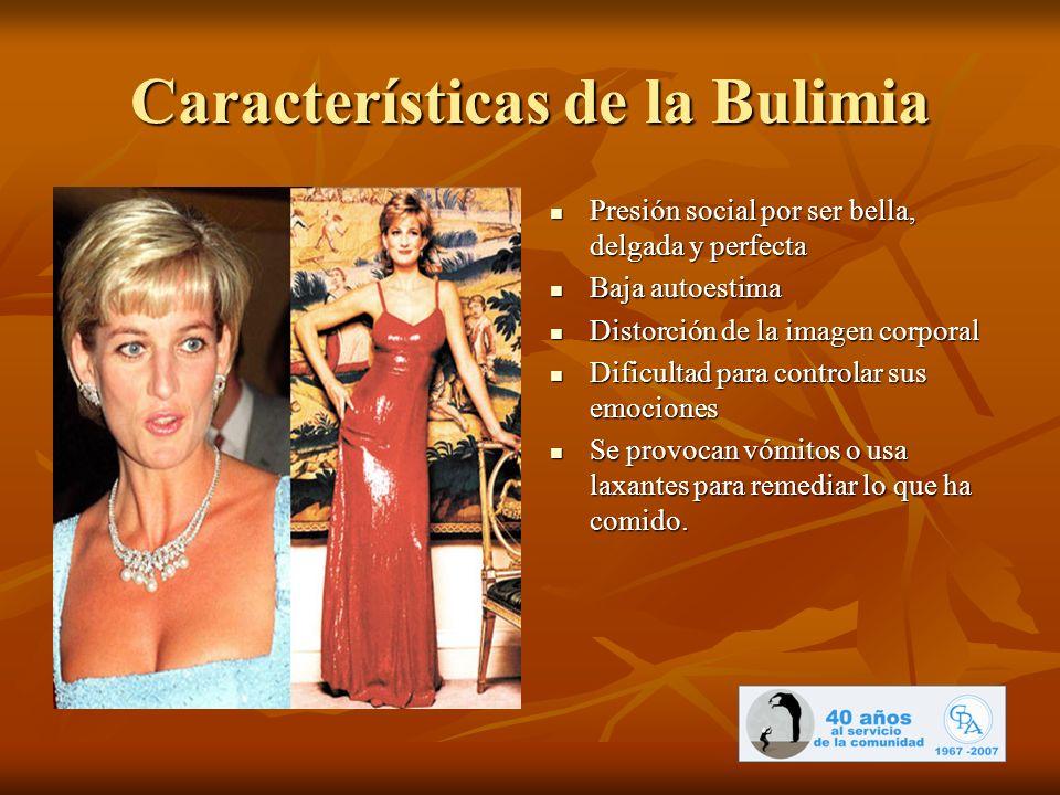 Características de la Bulimia Presión social por ser bella, delgada y perfecta Presión social por ser bella, delgada y perfecta Baja autoestima Baja a