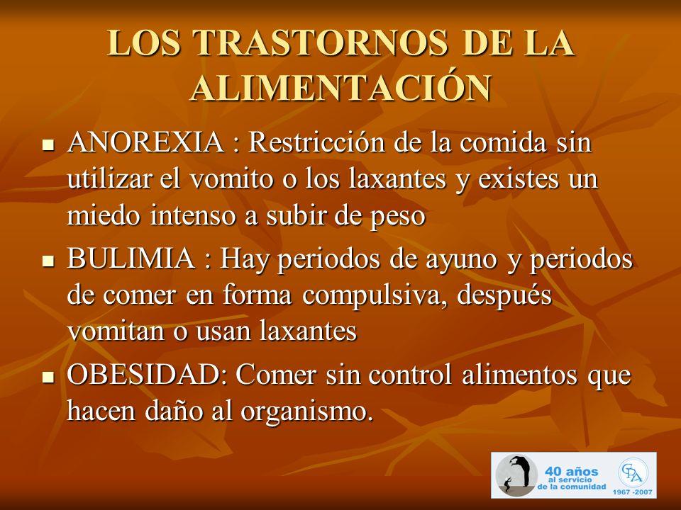 LOS TRASTORNOS DE LA ALIMENTACIÓN ANOREXIA : Restricción de la comida sin utilizar el vomito o los laxantes y existes un miedo intenso a subir de peso