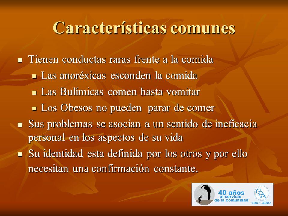 Características comunes Tienen conductas raras frente a la comida Tienen conductas raras frente a la comida Las anoréxicas esconden la comida Las anor