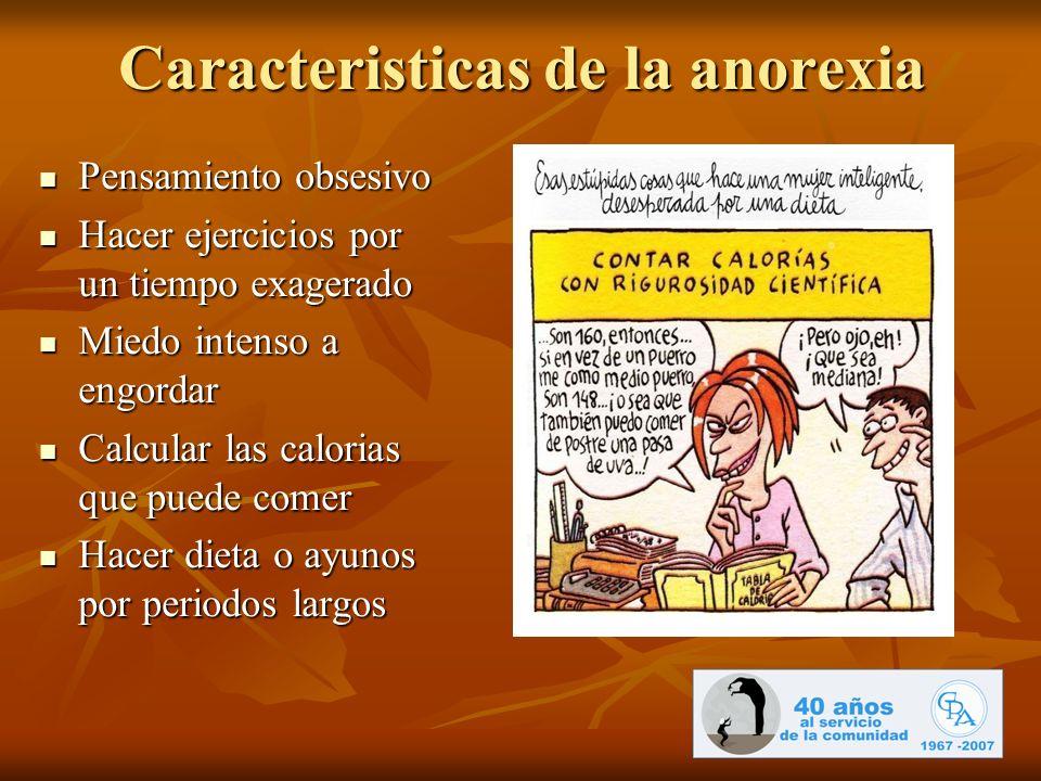Caracteristicas de la anorexia Pensamiento obsesivo Pensamiento obsesivo Hacer ejercicios por un tiempo exagerado Hacer ejercicios por un tiempo exage