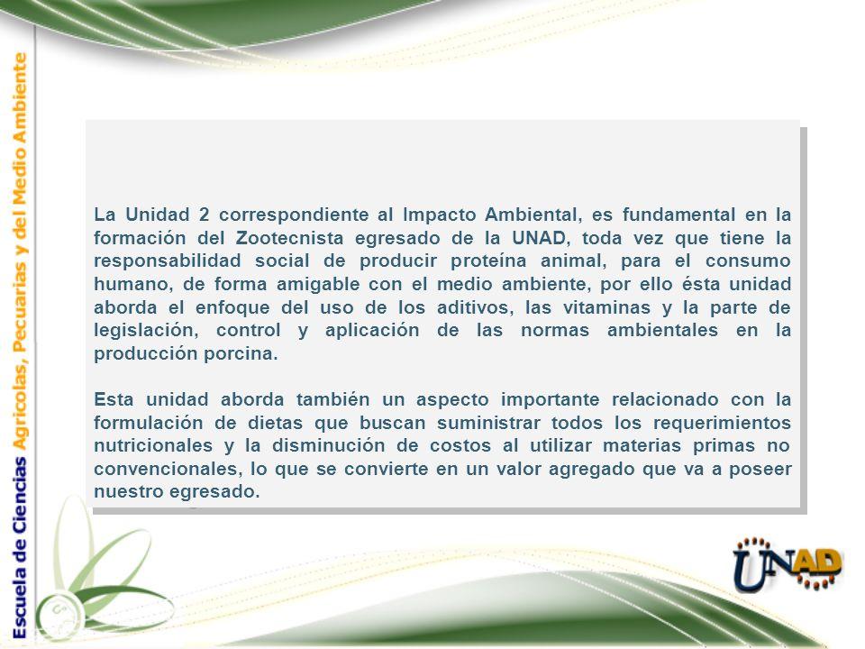La Unidad 2 correspondiente al Impacto Ambiental, es fundamental en la formación del Zootecnista egresado de la UNAD, toda vez que tiene la responsabi