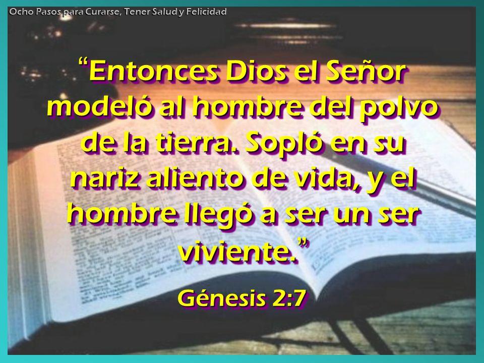 Entonces Dios el Señor modeló al hombre del polvo de la tierra. Sopló en su nariz aliento de vida, y el hombre llegó a ser un ser viviente. Entonces D