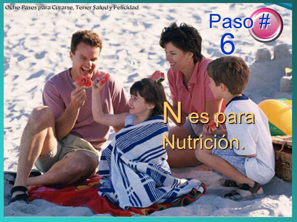 N es para Nutrición. Ocho Pasos para Curarse, Tener Salud y Felicidad Paso # 6