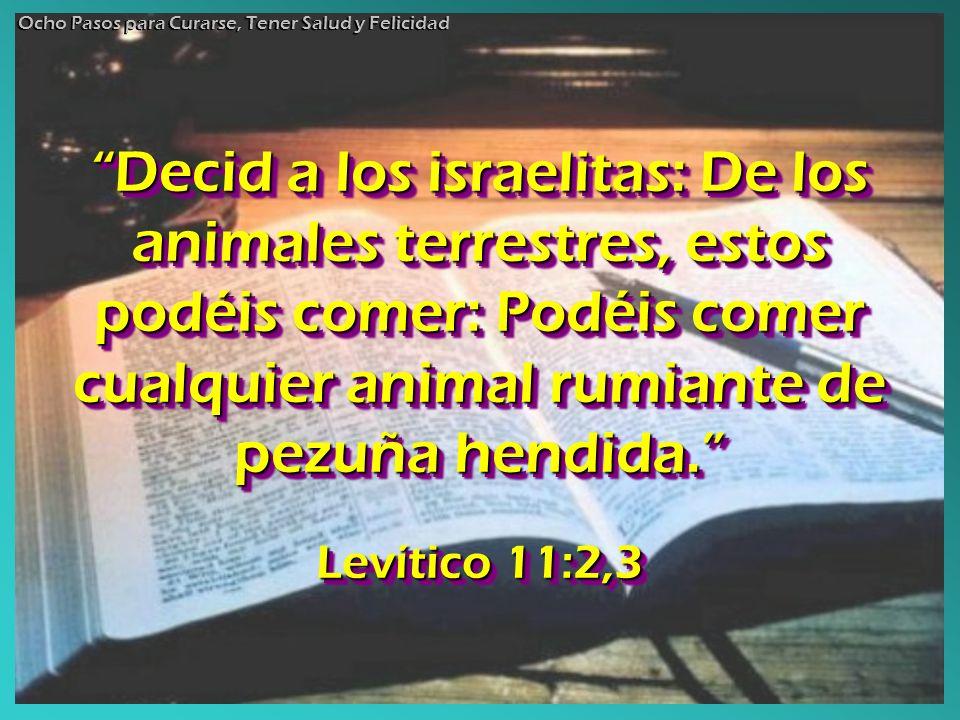 Decid a los israelitas: De los animales terrestres, estos podéis comer: Podéis comer cualquier animal rumiante de pezuña hendida.Decid a los israelita
