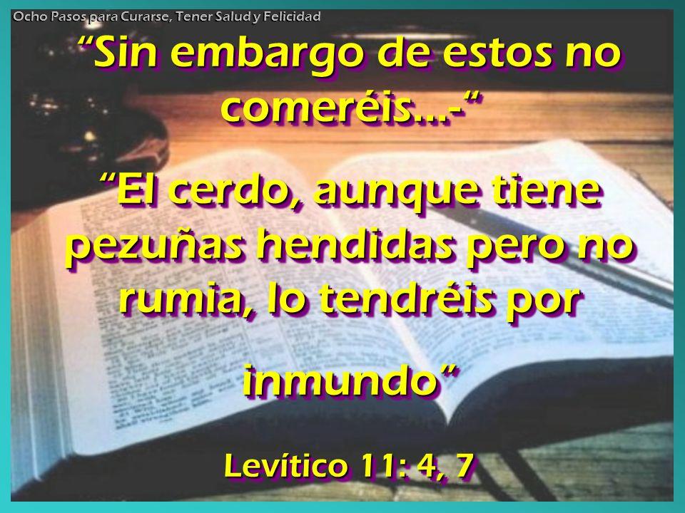 Sin embargo de estos no comeréis...- El cerdo, aunque tiene pezuñas hendidas pero no rumia, lo tendréis por inmundo Levítico 11: 4, 7 Sin embargo de e