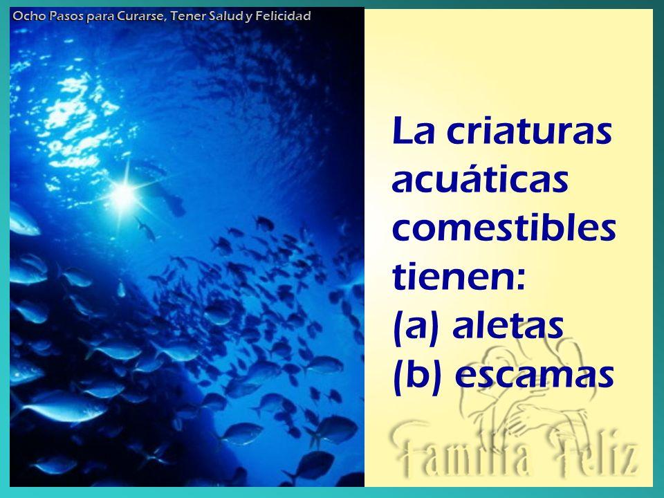 La criaturas acuáticas comestibles tienen: (a) aletas (b) escamas Ocho Pasos para Curarse, Tener Salud y Felicidad