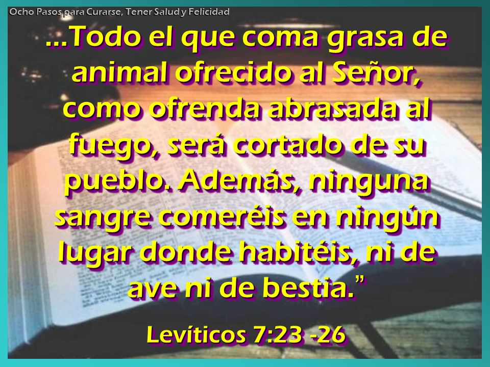 …Todo el que coma grasa de animal ofrecido al Señor, como ofrenda abrasada al fuego, será cortado de su pueblo. Además, ninguna sangre comeréis en nin