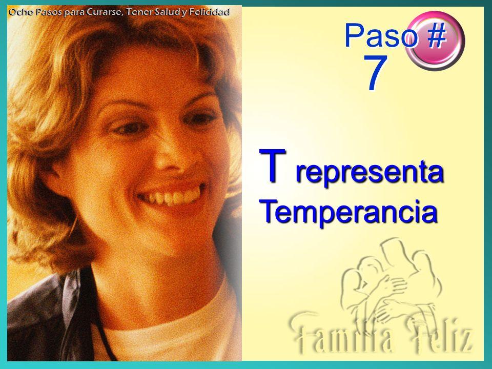 T representa Temperancia Paso # 7 Ocho Pasos para Curarse, Tener Salud y Felicidad