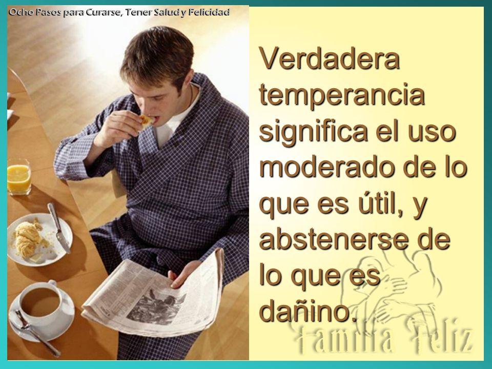 Verdadera temperancia significa el uso moderado de lo que es útil, y abstenerse de lo que es dañino. Ocho Pasos para Curarse, Tener Salud y Felicidad