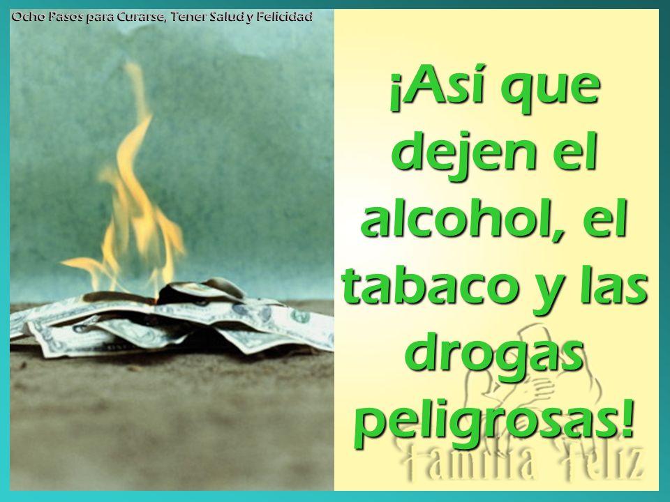 ¡Así que dejen el alcohol, el tabaco y las drogas peligrosas! Ocho Pasos para Curarse, Tener Salud y Felicidad