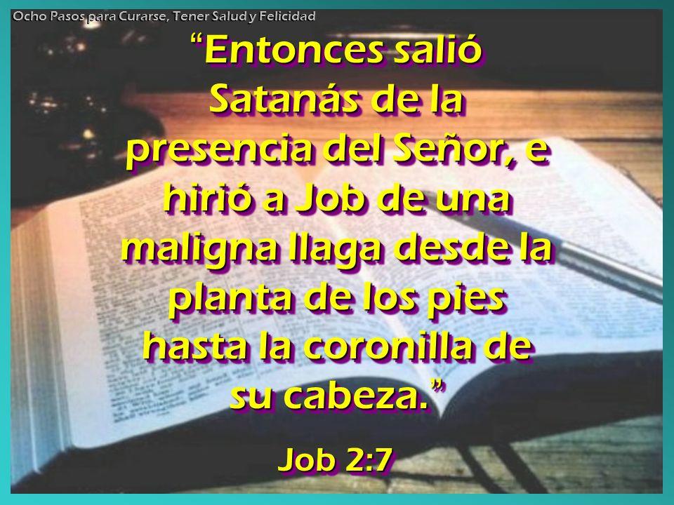 Entonces salió Satanás de la presencia del Señor, e hirió a Job de una maligna llaga desde la planta de los pies hasta la coronilla de su cabeza. Ento
