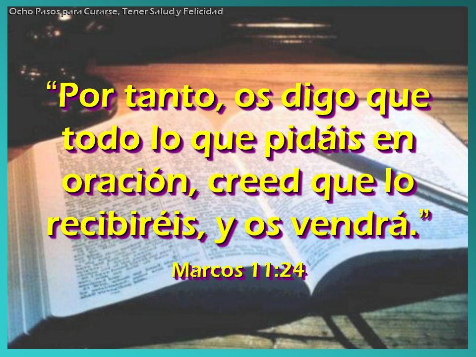 Por tanto, os digo que todo lo que pidáis en oración, creed que lo recibiréis, y os vendrá. Por tanto, os digo que todo lo que pidáis en oración, cree