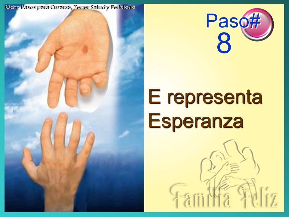 E representa Esperanza Ocho Pasos para Curarse, Tener Salud y Felicidad Paso# 8