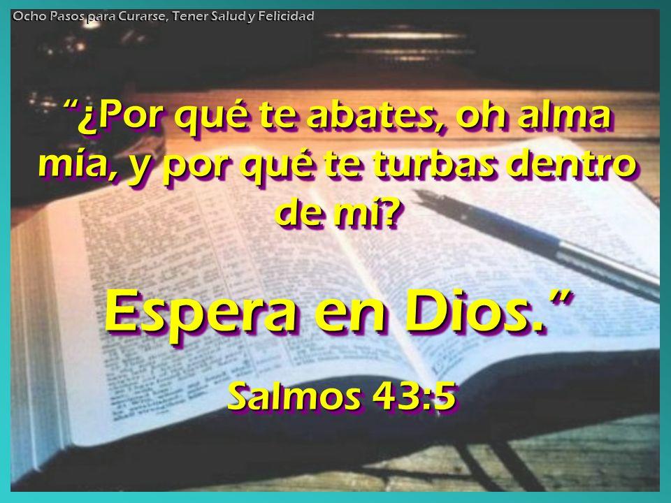 ¿Por qué te abates, oh alma mía, y por qué te turbas dentro de mí?¿Por qué te abates, oh alma mía, y por qué te turbas dentro de mí? Espera en Dios. S