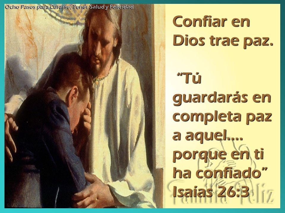 Confiar en Dios trae paz. Tú guardarás en completa paz a aquel.... porque en ti ha confiado Isaías 26:3 Tú guardarás en completa paz a aquel.... porqu