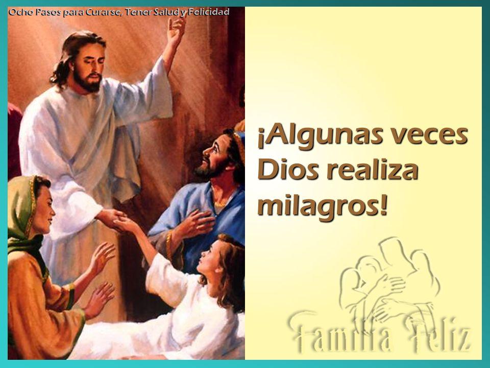 ¡Algunas veces Dios realiza milagros! Ocho Pasos para Curarse, Tener Salud y Felicidad