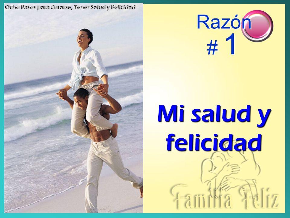 Razón # 1 Mi salud y felicidad Ocho Pasos para Curarse, Tener Salud y Felicidad