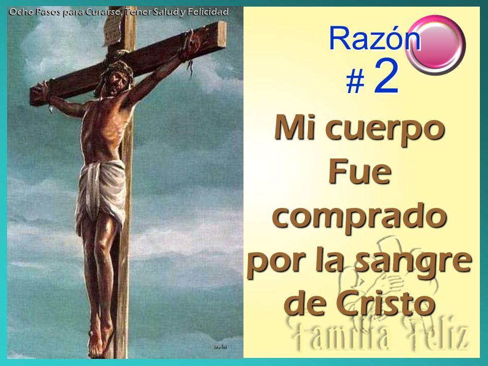 Razón # 2 Mi cuerpo Fue comprado por la sangre de Cristo Ocho Pasos para Curarse, Tener Salud y Felicidad