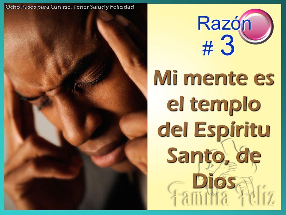 Razón # 3 Mi mente es el templo del Espíritu Santo, de Dios Ocho Pasos para Curarse, Tener Salud y Felicidad