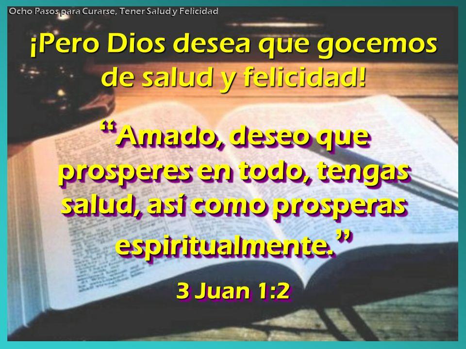 ¡Pero Dios desea que gocemos de salud y felicidad! Amado, deseo que prosperes en todo, tengas salud, así como prosperas espiritualmente. Amado, deseo