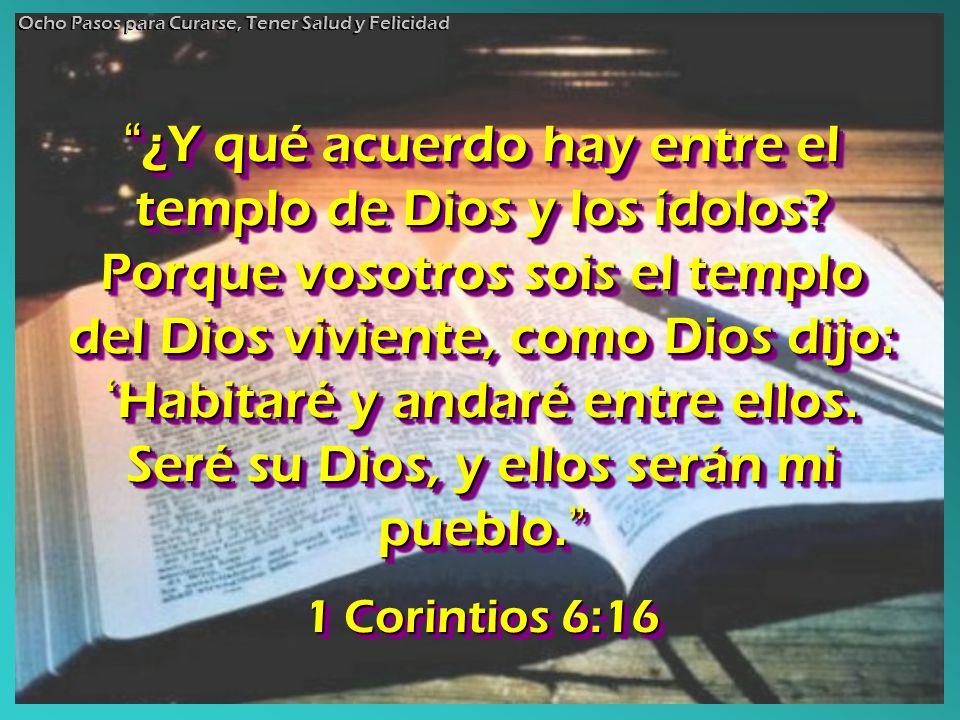 ¿Y qué acuerdo hay entre el templo de Dios y los ídolos? Porque vosotros sois el templo del Dios viviente, como Dios dijo: Habitaré y andaré entre ell