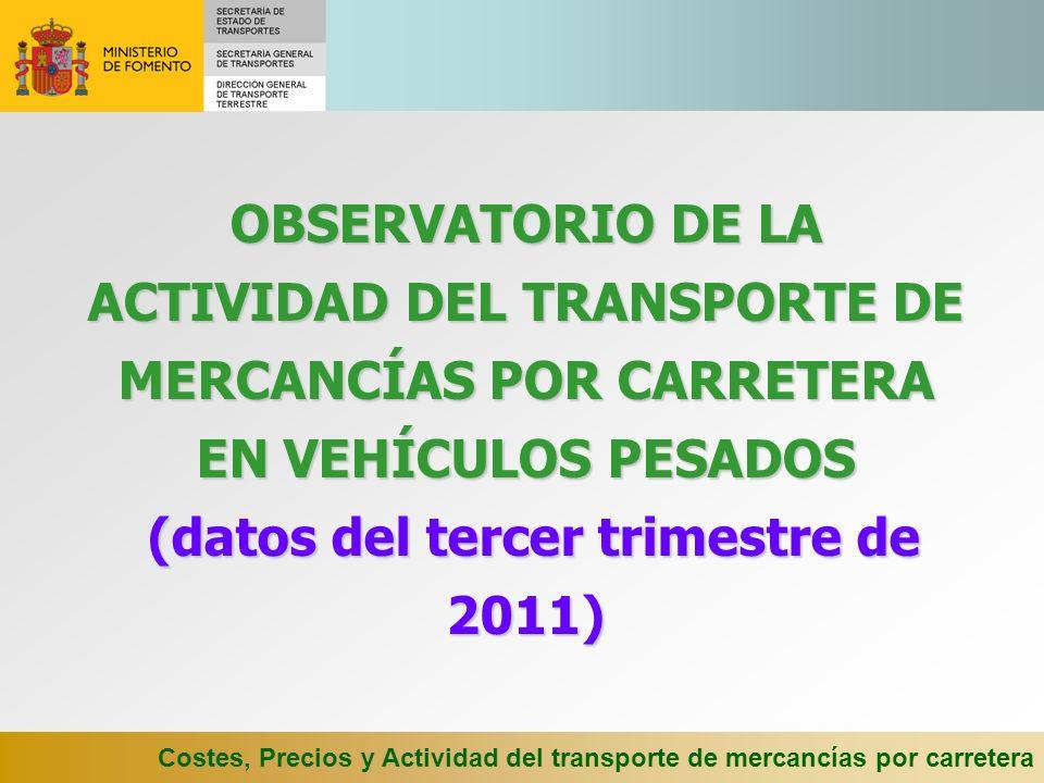 Costes, Precios y Actividad del transporte de mercancías por carretera OBSERVATORIO DE LA ACTIVIDAD DEL TRANSPORTE DE MERCANCÍAS POR CARRETERA EN VEHÍ