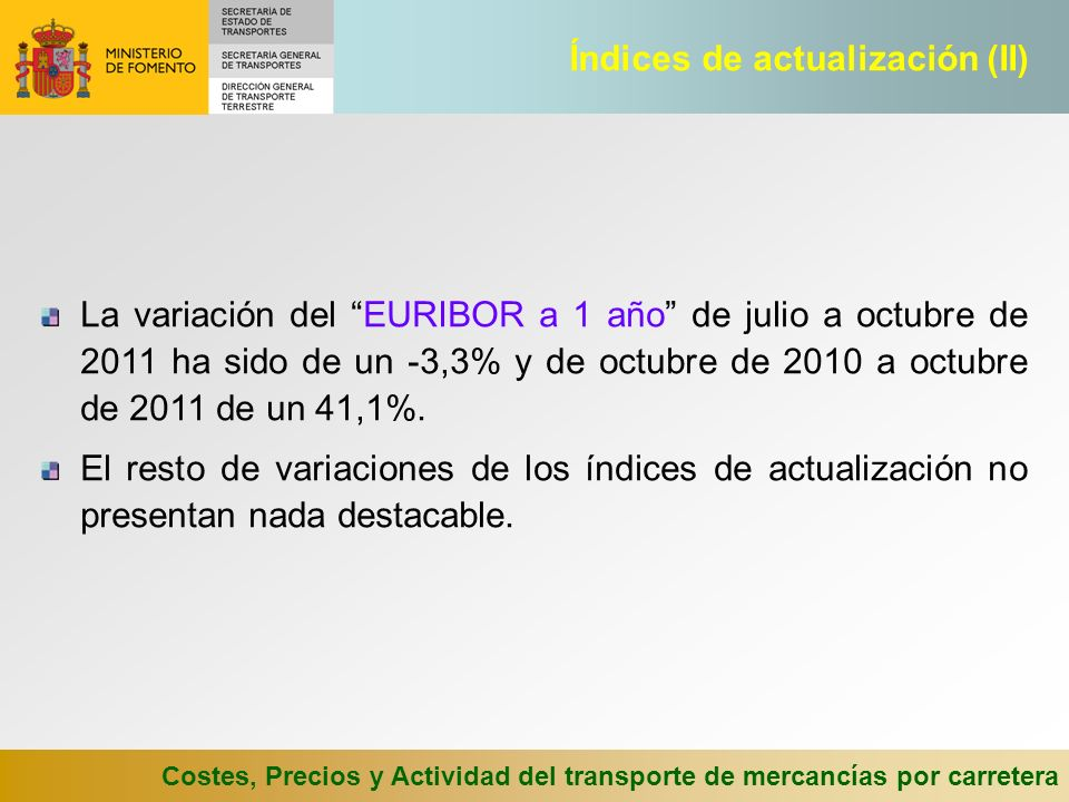Costes, Precios y Actividad del transporte de mercancías por carretera La variación de los precios sin IVA en el tercer trimestre de 2011 sobre los del mismo trimestre de 2010 ha sido del 0,8% para todas las distancias y del 3,1% para las distancias de más de 300 km.