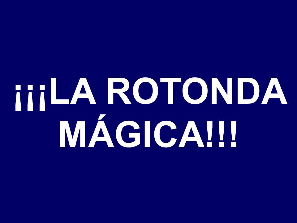¡¡¡LA ROTONDA MÁGICA!!!